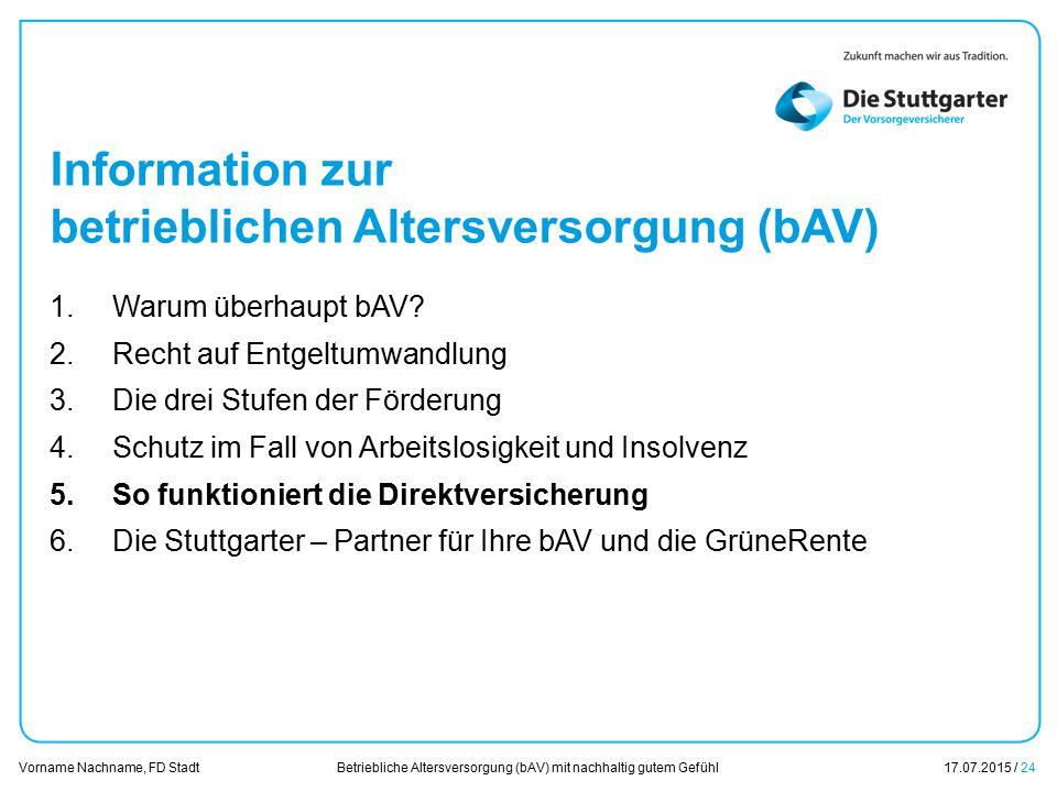 Betriebliche Altersversorgung (bAV) mit nachhaltig gutem Gefühl17.07.2015 / 24 Vorname Nachname, FD Stadt Übersicht Information zur betrieblichen Alte