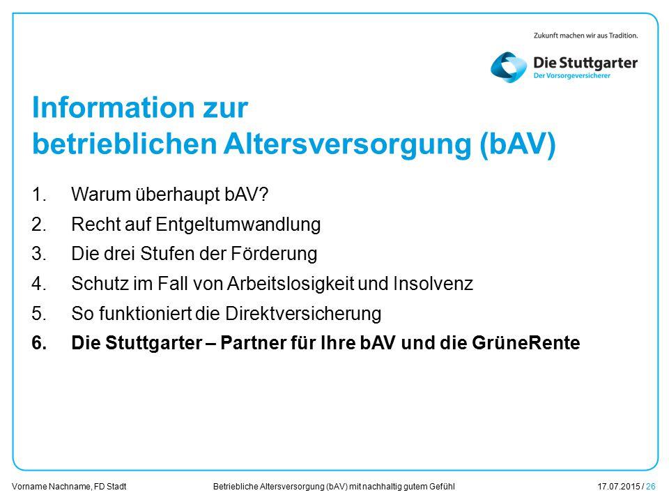 Betriebliche Altersversorgung (bAV) mit nachhaltig gutem Gefühl17.07.2015 / 26 Vorname Nachname, FD Stadt Übersicht Information zur betrieblichen Alte