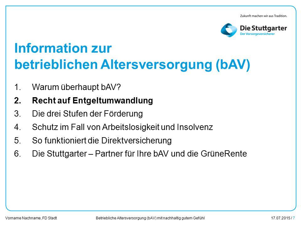 Betriebliche Altersversorgung (bAV) mit nachhaltig gutem Gefühl17.07.2015 / 7 Vorname Nachname, FD Stadt Übersicht Information zur betrieblichen Alter