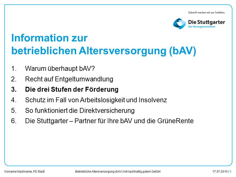 Betriebliche Altersversorgung (bAV) mit nachhaltig gutem Gefühl17.07.2015 / 9 Vorname Nachname, FD Stadt Übersicht Information zur betrieblichen Alter