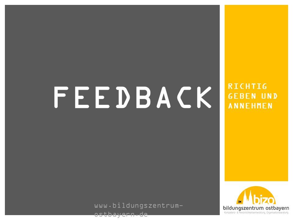 RICHTIG GEBEN UND ANNEHMEN FEEDBACK www.bildungszentrum- ostbayern.de
