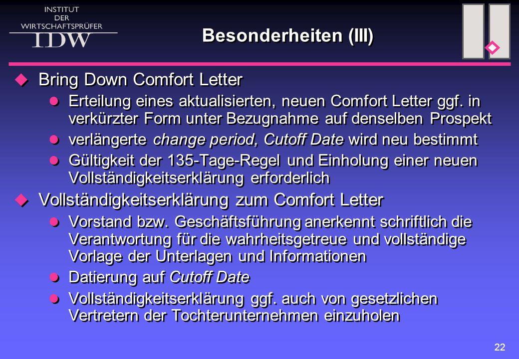 22 Besonderheiten (III)  Bring Down Comfort Letter Erteilung eines aktualisierten, neuen Comfort Letter ggf.