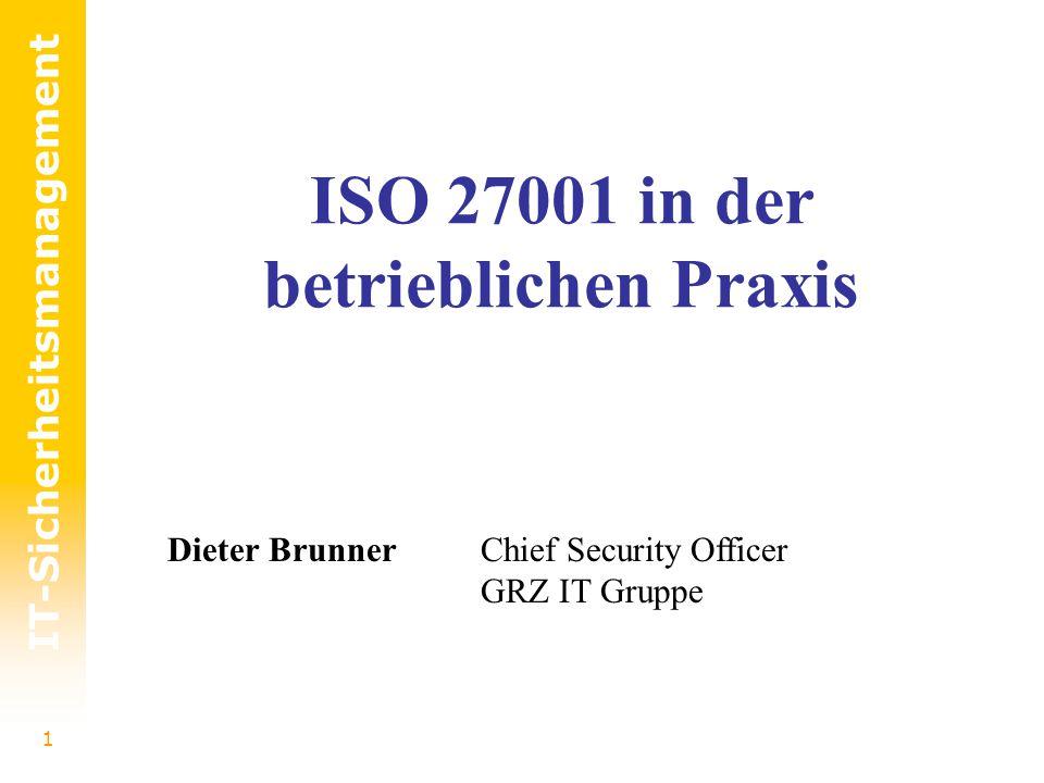 1 IT-Sicherheitsmanagement ISO 27001 in der betrieblichen Praxis Dieter BrunnerChief Security Officer GRZ IT Gruppe