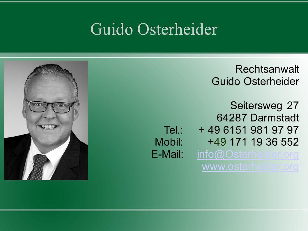 Guido Osterheider Rechtsanwalt Guido Osterheider Seitersweg 27 64287 Darmstadt Tel.: + 49 6151 981 97 97 Mobil: +49 171 19 36 552 E-Mail: info@Osterhe