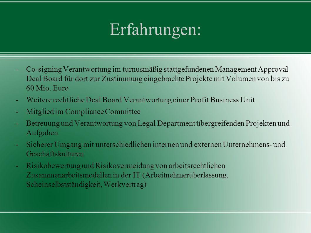 Erfahrungen: -Co-signing Verantwortung im turnusmäßig stattgefundenen Management Approval Deal Board für dort zur Zustimmung eingebrachte Projekte mit