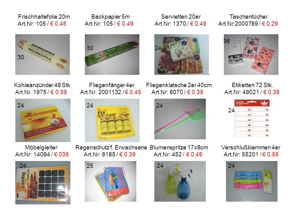 Frischhaltefolie 20m Backpapier 5m Servietten 20er Taschentücher Art.Nr: 105 / € 0,45 Art.Nr: 105 / € 0,49 Art.Nr: 1370 / € 0,49 Art.Nr:2000789 / € 0,