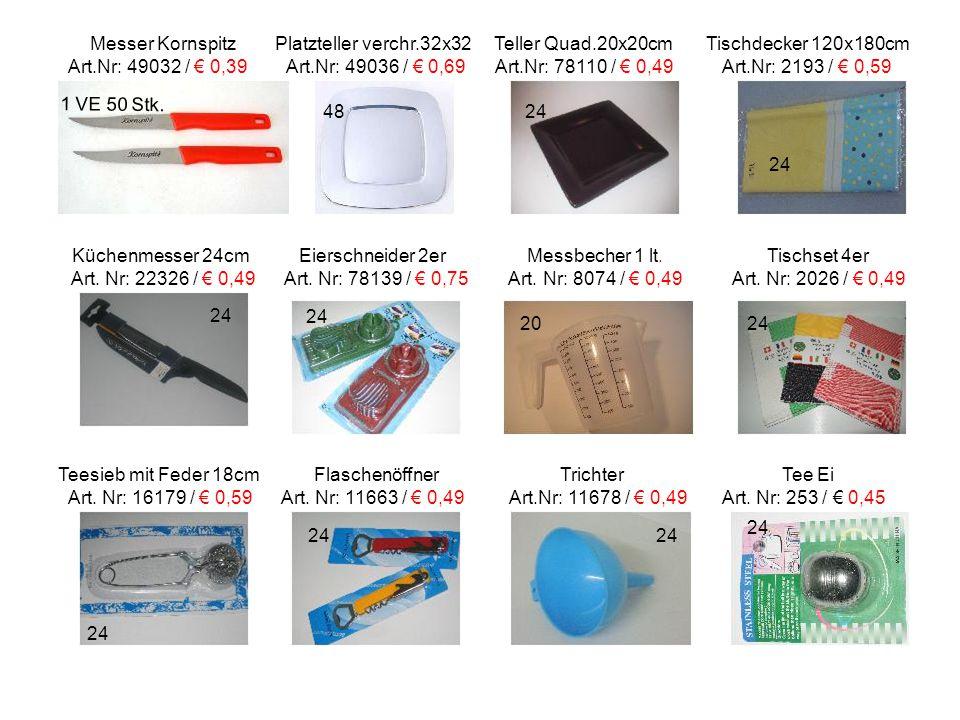 Messer Kornspitz Platzteller verchr.32x32 Teller Quad.20x20cm Tischdecker 120x180cm Art.Nr: 49032 / € 0,39 Art.Nr: 49036 / € 0,69 Art.Nr: 78110 / € 0,