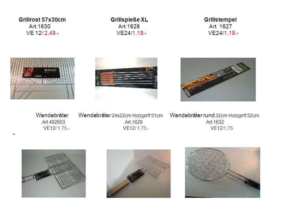 Grillrost 57x30cm Grillspieße XL Grillstempel Art.1630 Art.1628 Art. 1627 VE 12/ 2,49.- VE24/1,19.- VE24/1,19.- Wendebräter Wendebräter 24x22cm Holzgr