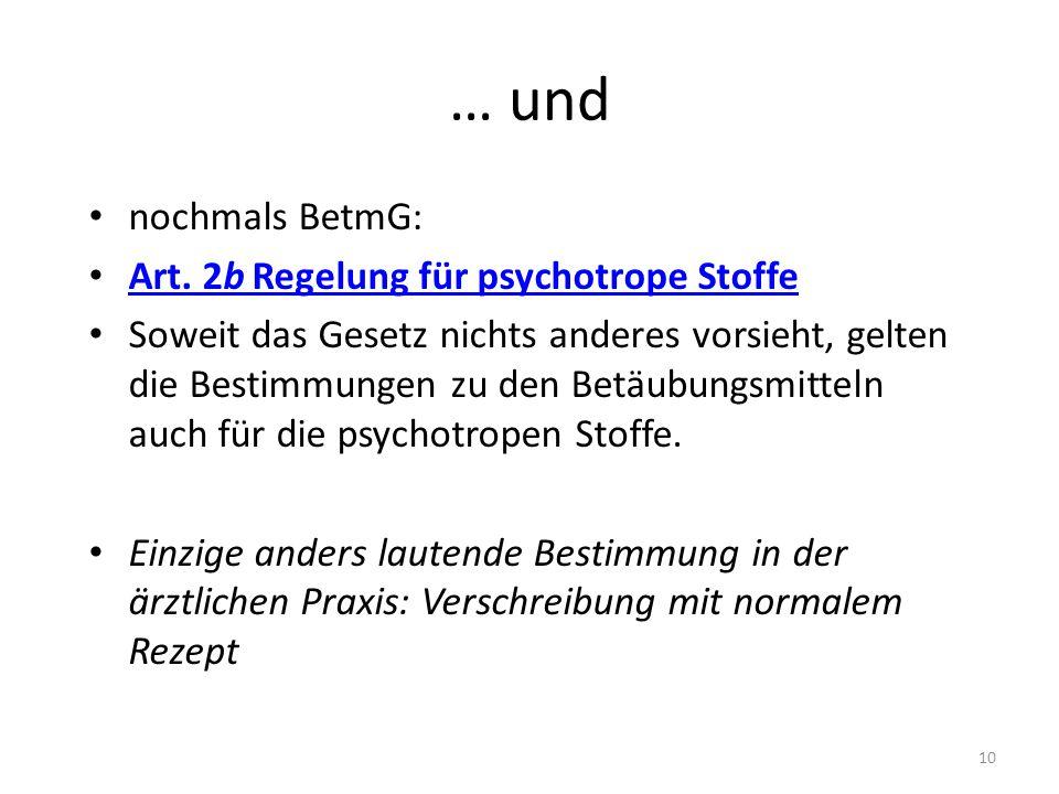 … und nochmals BetmG: Art.2b Regelung für psychotrope Stoffe Art.