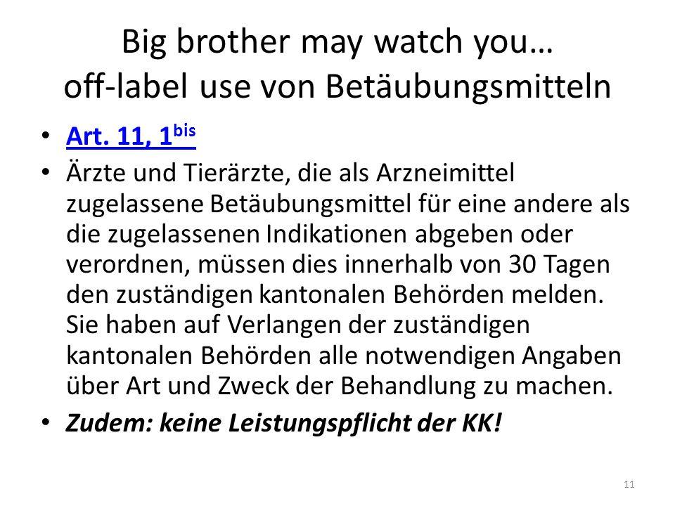 Big brother may watch you… off-label use von Betäubungsmitteln Art.