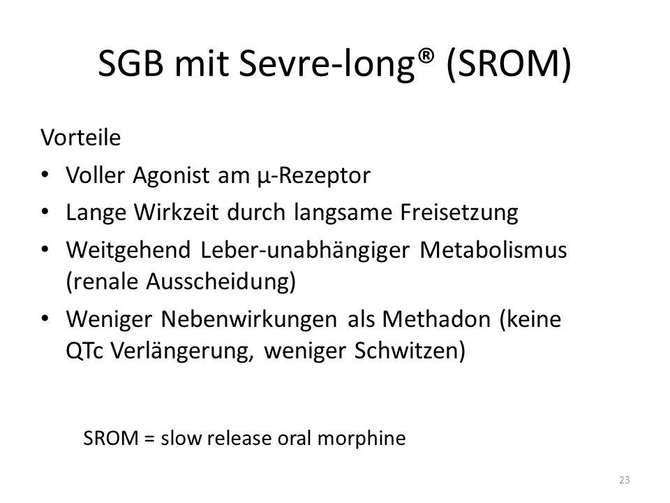 SGB mit Sevre-long® (SROM) Vorteile Voller Agonist am µ-Rezeptor Lange Wirkzeit durch langsame Freisetzung Weitgehend Leber-unabhängiger Metabolismus (renale Ausscheidung) Weniger Nebenwirkungen als Methadon (keine QTc Verlängerung, weniger Schwitzen) 23 SROM = slow release oral morphine
