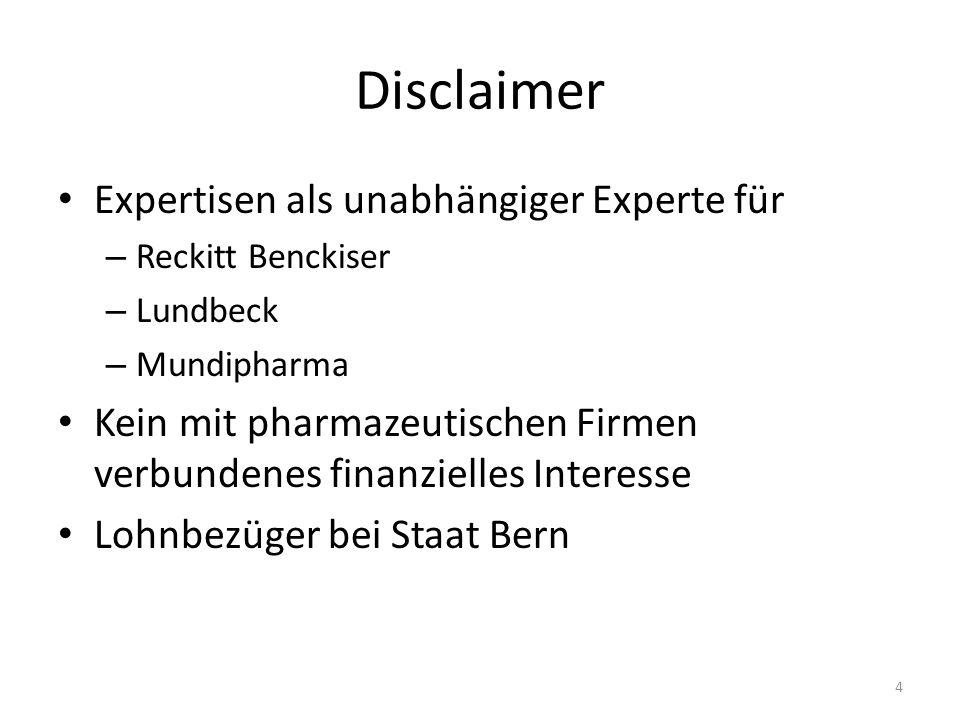 Disclaimer Expertisen als unabhängiger Experte für – Reckitt Benckiser – Lundbeck – Mundipharma Kein mit pharmazeutischen Firmen verbundenes finanzielles Interesse Lohnbezüger bei Staat Bern 4