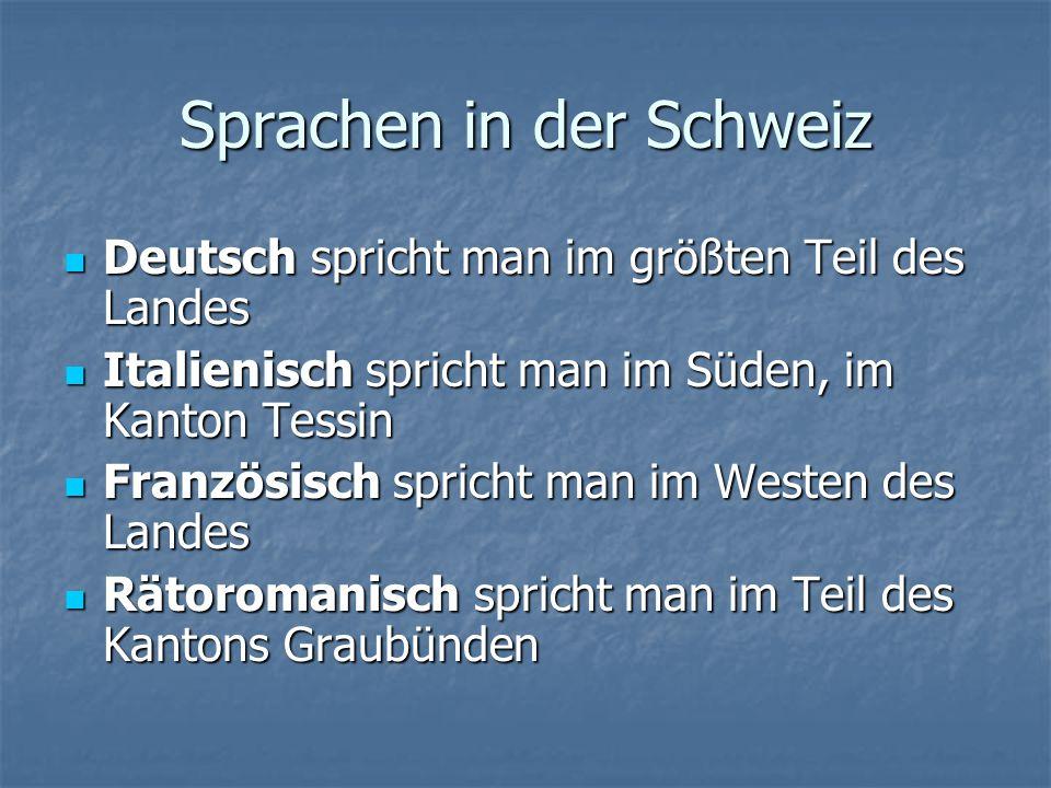Sprachen in der Schweiz Deutsch spricht man im größten Teil des Landes Deutsch spricht man im größten Teil des Landes Italienisch spricht man im Süden