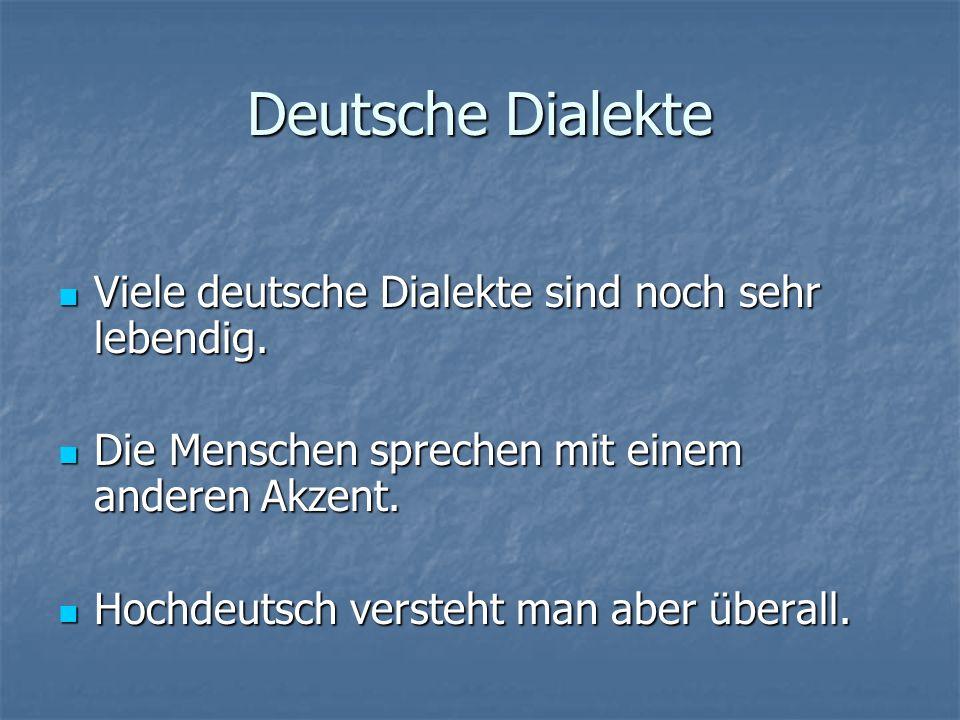 Deutsche Dialekte Viele deutsche Dialekte sind noch sehr lebendig. Viele deutsche Dialekte sind noch sehr lebendig. Die Menschen sprechen mit einem an
