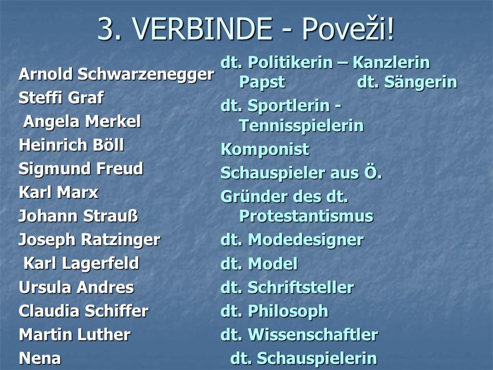 3. VERBINDE - Poveži! Arnold Schwarzenegger Steffi Graf Angela Merkel Angela Merkel Heinrich Böll Sigmund Freud Karl Marx Johann Strauß Joseph Ratzing
