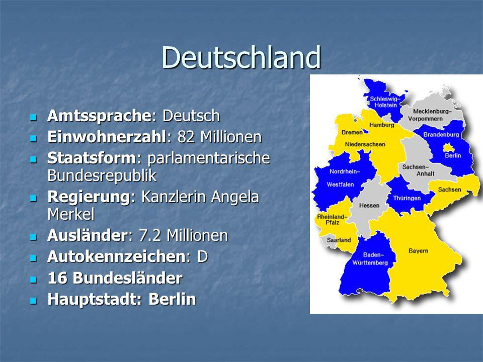 Deutschland Amtssprache: Deutsch Amtssprache: Deutsch Einwohnerzahl: 82 Millionen Einwohnerzahl: 82 Millionen Staatsform: parlamentarische Bundesrepub