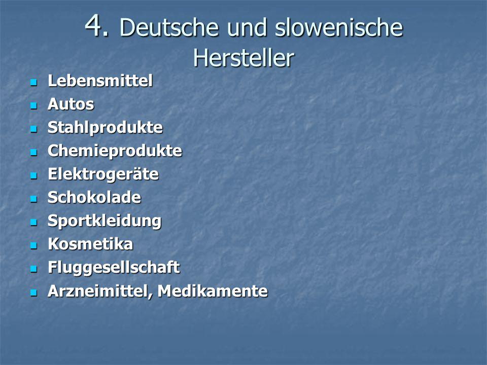 4. Deutsche und slowenische Hersteller Lebensmittel Lebensmittel Autos Autos Stahlprodukte Stahlprodukte Chemieprodukte Chemieprodukte Elektrogeräte E