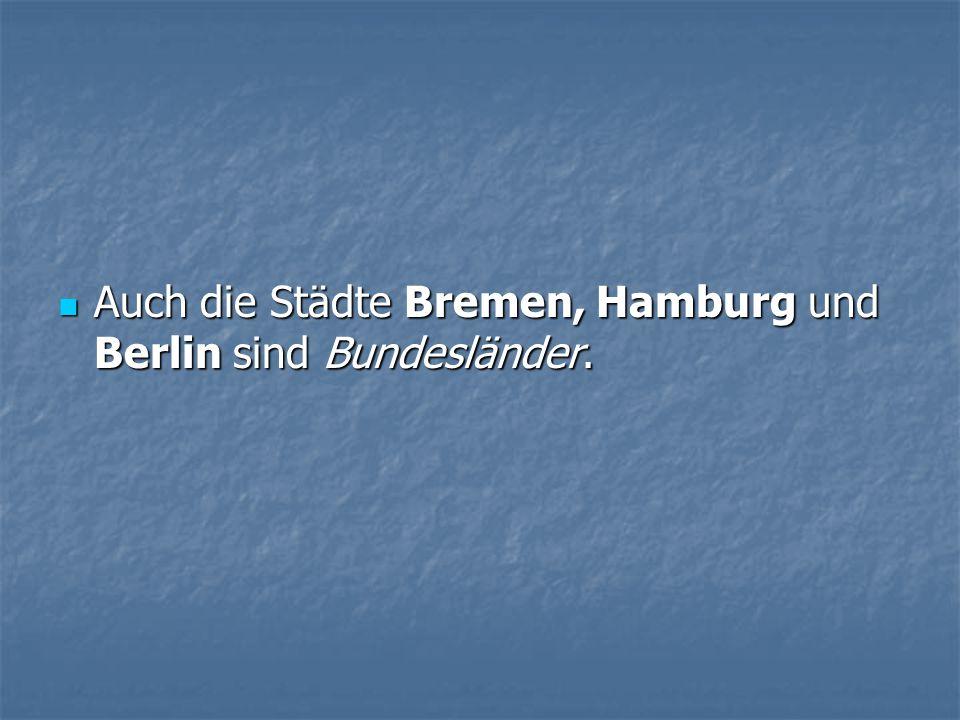 Auch die Städte Bremen, Hamburg und Berlin sind Bundesländer. Auch die Städte Bremen, Hamburg und Berlin sind Bundesländer.