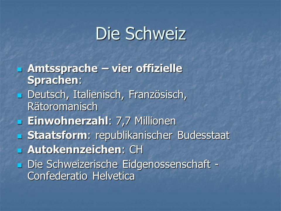 Die Schweiz Amtssprache – vier offizielle Sprachen: Amtssprache – vier offizielle Sprachen: Deutsch, Italienisch, Französisch, Rätoromanisch Deutsch,
