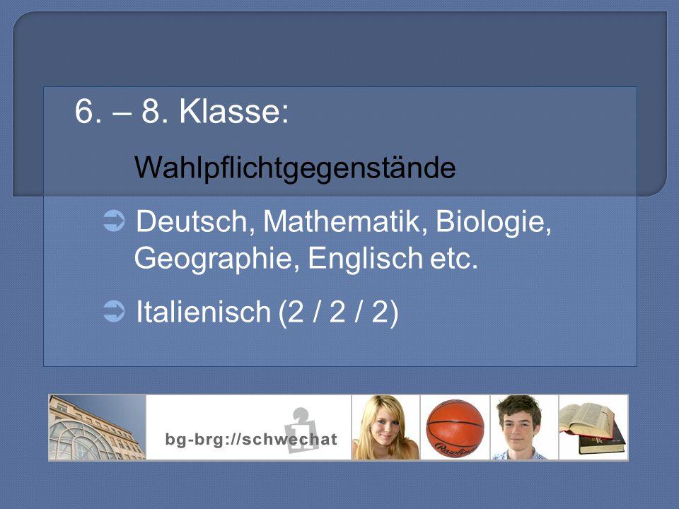 6. – 8. Klasse: Wahlpflichtgegenstände  Deutsch, Mathematik, Biologie, Geographie, Englisch etc.  Italienisch (2 / 2 / 2)