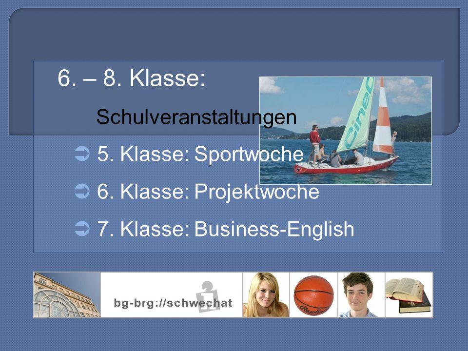6.– 8. Klasse: Schulveranstaltungen  5. Klasse: Sportwoche  6.