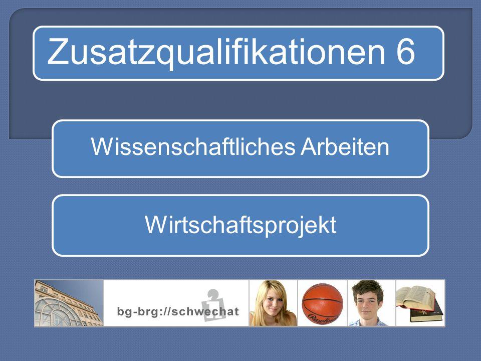 Zusatzqualifikationen 6 Wissenschaftliches Arbeiten Wirtschaftsprojekt