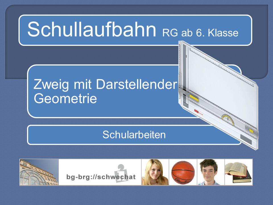 Schullaufbahn RG ab 6. Klasse Zweig mit Darstellender Geometrie Schularbeiten