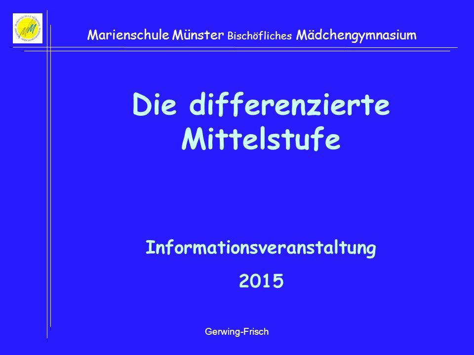 Gerwing-Frisch Marienschule Münster Bischöfliches Mädchengymnasium Die differenzierte Mittelstufe Informationsveranstaltung 2015