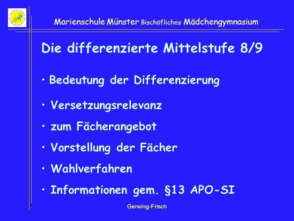 Gerwing-Frisch Marienschule Münster Bischöfliches Mädchengymnasium Die differenzierte Mittelstufe 8/9 Bedeutung der Differenzierung Versetzungsrelevanz zum Fächerangebot Vorstellung der Fächer Wahlverfahren Informationen gem.