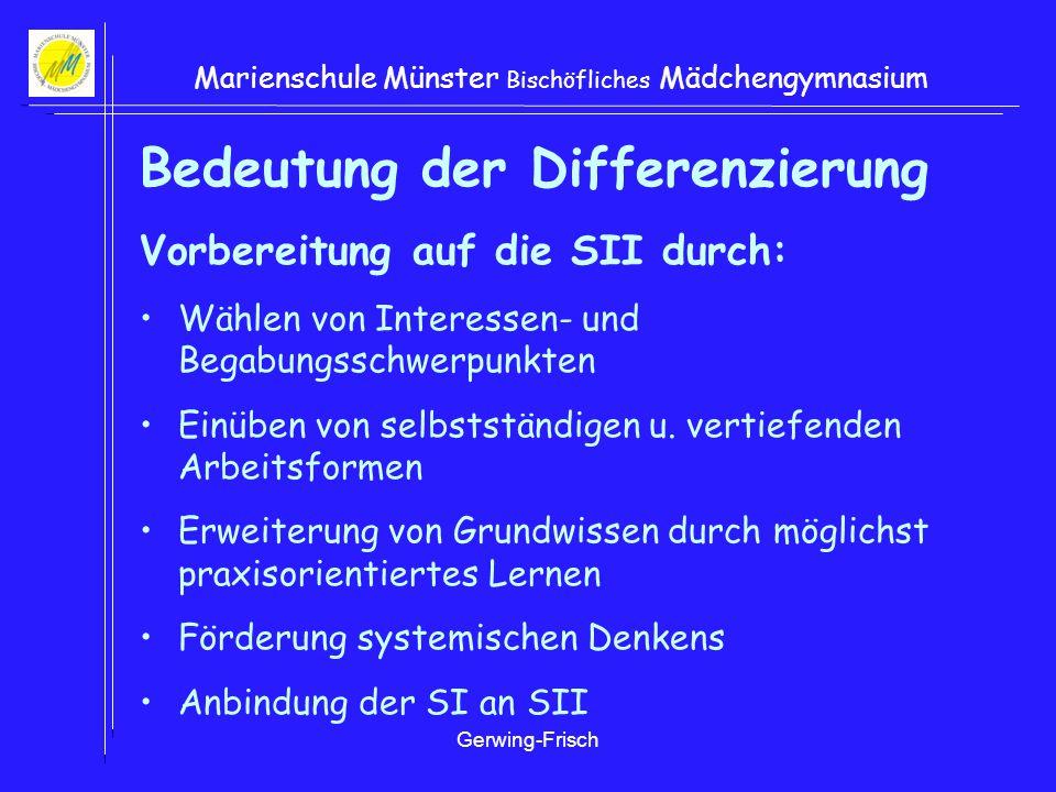 Gerwing-Frisch Marienschule Münster Bischöfliches Mädchengymnasium Bedeutung der Differenzierung Vorbereitung auf die SII durch: Wählen von Interessen- und Begabungsschwerpunkten Einüben von selbstständigen u.