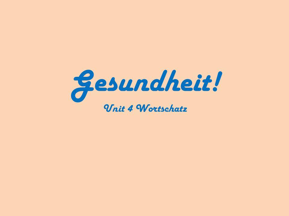 Gesundheit! Unit 4 Wortschatz