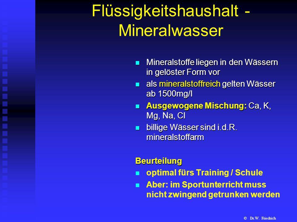 Flüssigkeitshaushalt - Mineralwasser Mineralstoffe liegen in den Wässern in gelöster Form vor als mineralstoffreich gelten Wässer ab 1500mg/l Ausgewog
