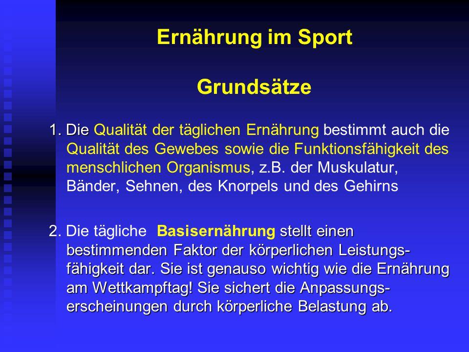 Ernährung im Sport Grundsätze 1. Die 1. Die Qualität der täglichen Ernährung bestimmt auch die Qualität des Gewebes sowie die Funktionsfähigkeit des m