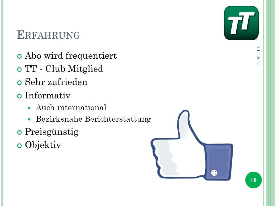 E RFAHRUNG Abo wird frequentiert TT - Club Mitglied Sehr zufrieden Informativ Auch international Bezirksnahe Berichterstattung Preisgünstig Objektiv 13.11.2014 10