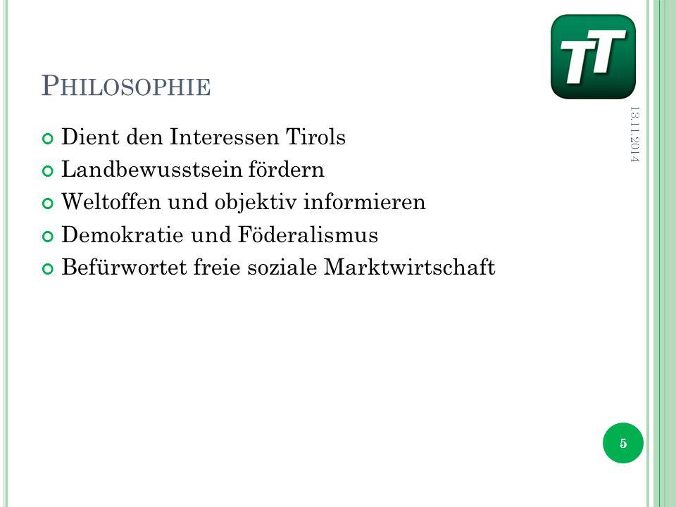 P HILOSOPHIE Dient den Interessen Tirols Landbewusstsein fördern Weltoffen und objektiv informieren Demokratie und Föderalismus Befürwortet freie soziale Marktwirtschaft 13.11.2014 5