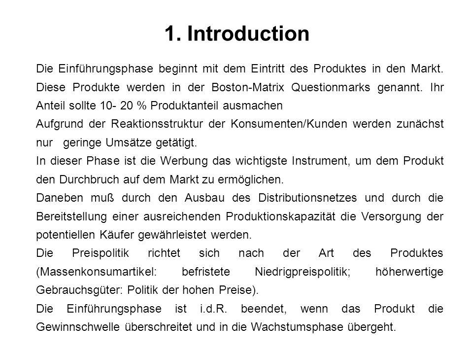 1. Introduction Die Einführungsphase beginnt mit dem Eintritt des Produktes in den Markt. Diese Produkte werden in der Boston-Matrix Questionmarks gen