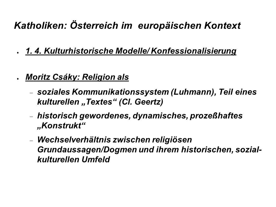 Katholiken: Österreich im europäischen Kontext ● 1. 4. Kulturhistorische Modelle/ Konfessionalisierung ● Moritz Csáky: Religion als  soziales Kommuni
