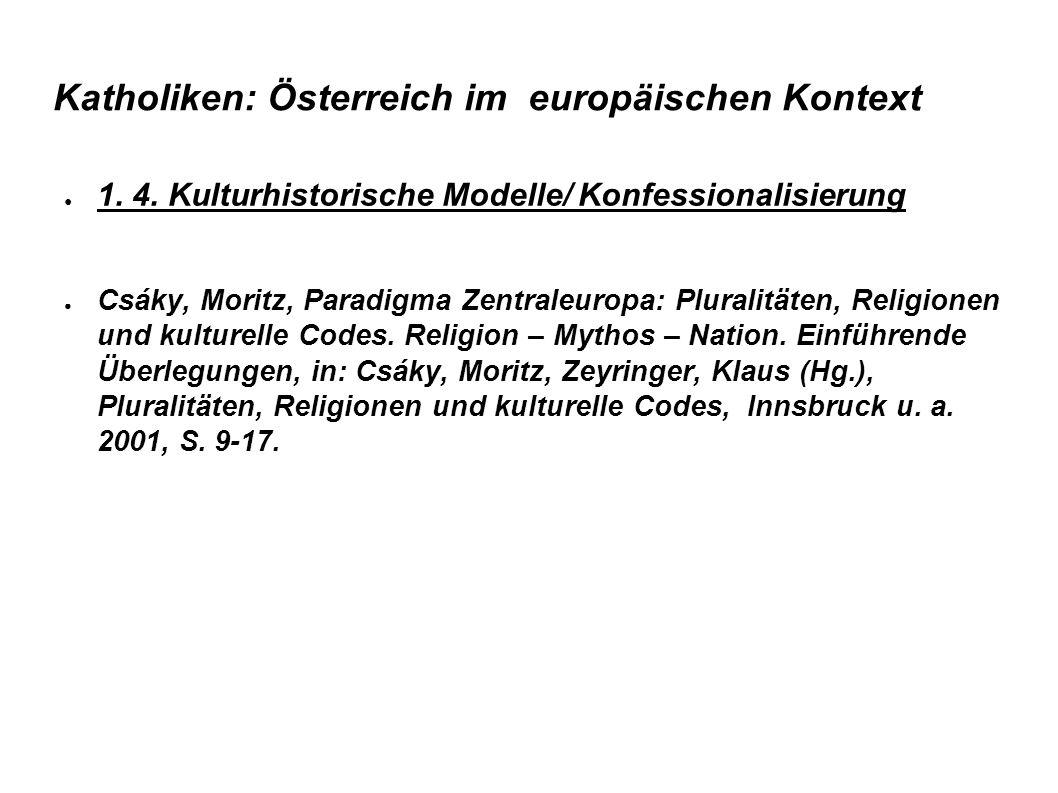 Katholiken: Österreich im europäischen Kontext ● 1. 4. Kulturhistorische Modelle/ Konfessionalisierung ● Csáky, Moritz, Paradigma Zentraleuropa: Plura