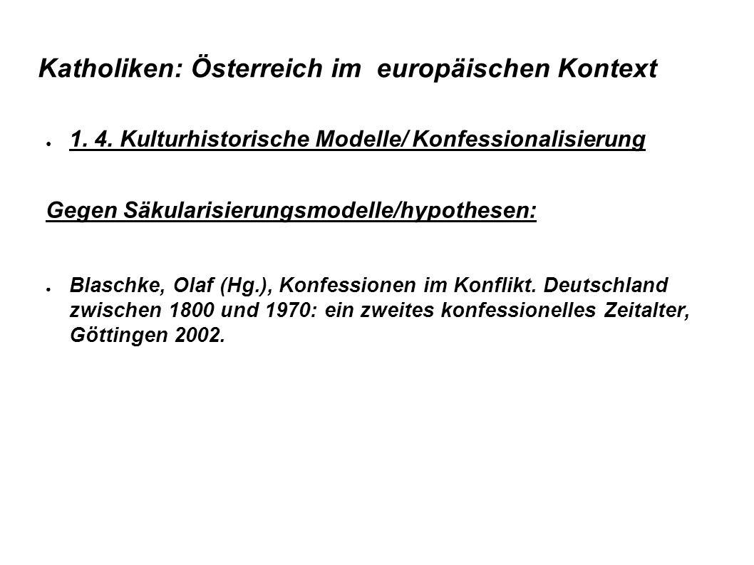 Katholiken: Österreich im europäischen Kontext ● 1. 4. Kulturhistorische Modelle/ Konfessionalisierung Gegen Säkularisierungsmodelle/hypothesen: ● Bla