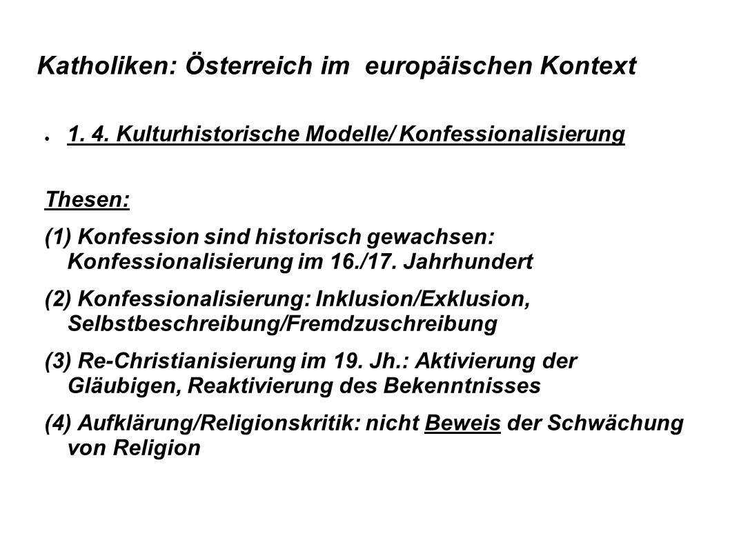 Katholiken: Österreich im europäischen Kontext ● 1. 4. Kulturhistorische Modelle/ Konfessionalisierung Thesen: (1) Konfession sind historisch gewachse