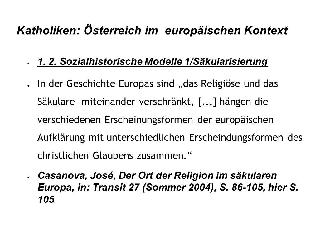 """Katholiken: Österreich im europäischen Kontext ● 1. 2. Sozialhistorische Modelle 1/Säkularisierung ● In der Geschichte Europas sind """"das Religiöse und"""