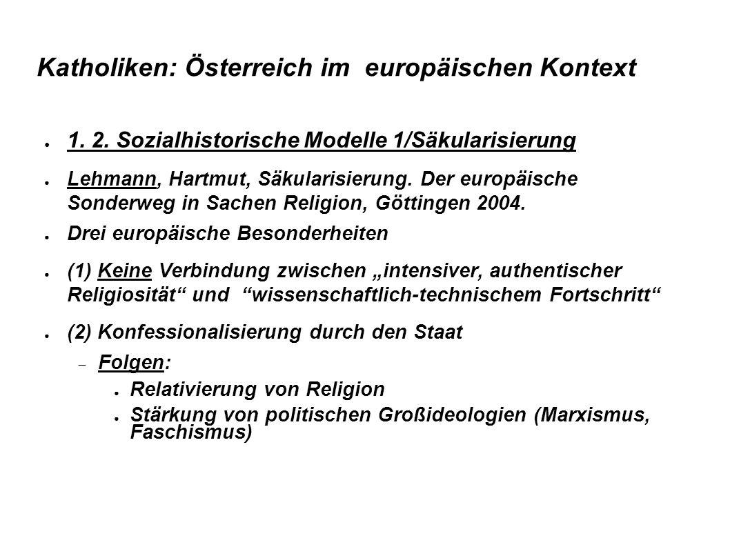Katholiken: Österreich im europäischen Kontext ● 1. 2. Sozialhistorische Modelle 1/Säkularisierung ● Lehmann, Hartmut, Säkularisierung. Der europäisch
