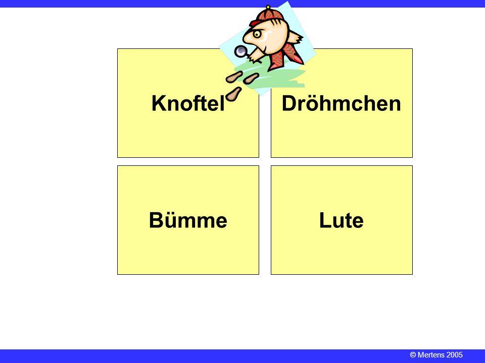 © Mertens 2005 KnoftelDröhmchen BümmeLute
