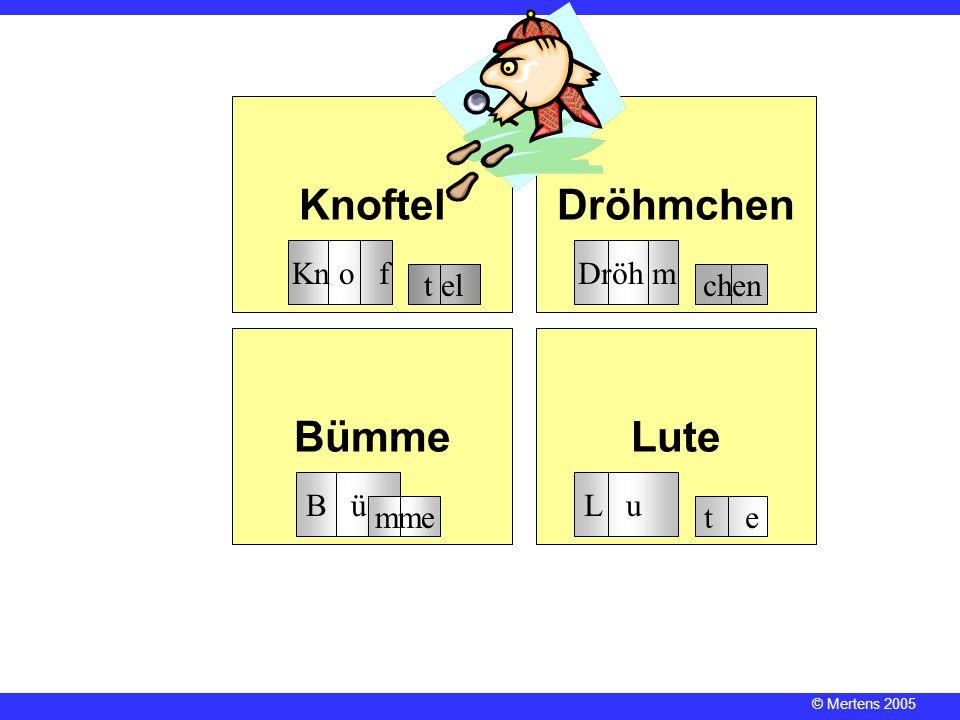 © Mertens 2005 KnoftelDröhmchen BümmeLute Kn o f t el B ü mme chen t e Dröh m L u