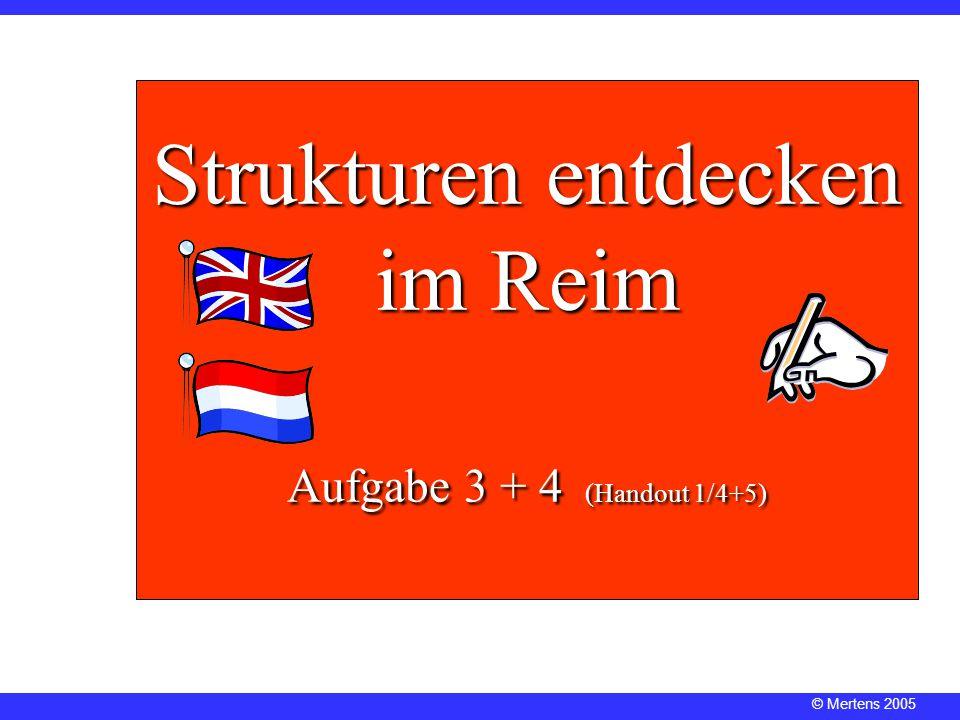 © Mertens 2005 Strukturen entdecken im Reim Aufgabe 3 + 4 (Handout 1/4+5)