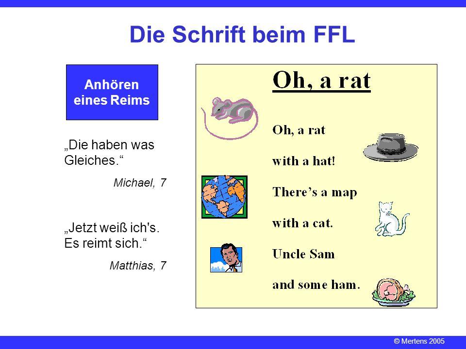 """© Mertens 2005 Die Schrift beim FFL Anhören eines Reims """"Die haben was Gleiches."""" Michael, 7 """"Jetzt weiß ich's. Es reimt sich."""" Matthias, 7"""
