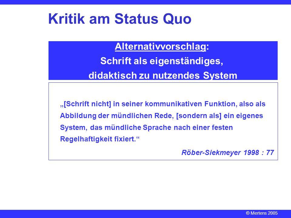 © Mertens 2005 Alternativvorschlag: Schrift als eigenständiges, didaktisch zu nutzendes System Kritik am Status Quo Visualisierung gesprochener Sprach