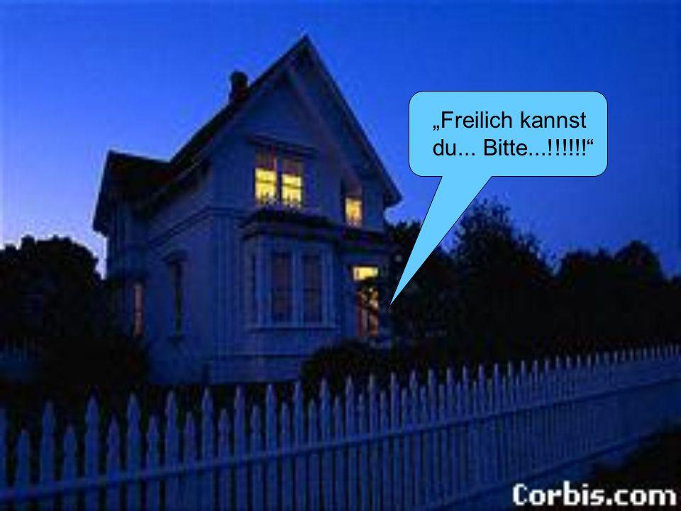 """""""Freilich kannst du... Bitte...!!!!!!"""