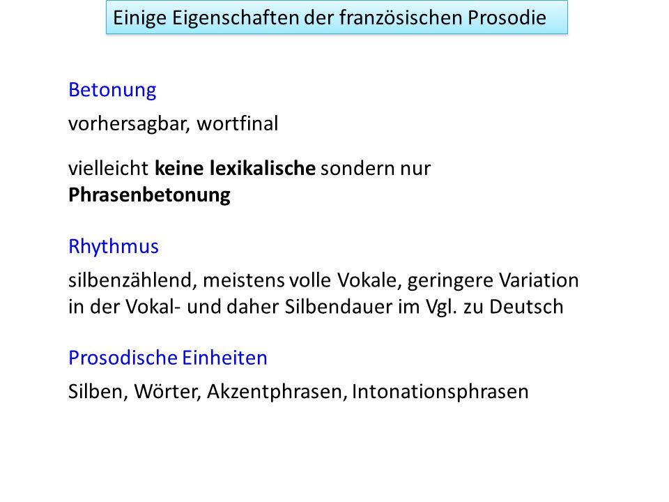 Einige Eigenschaften der französischen Prosodie Rhythmus Betonung Prosodische Einheiten silbenzählend, meistens volle Vokale, geringere Variation in der Vokal- und daher Silbendauer im Vgl.