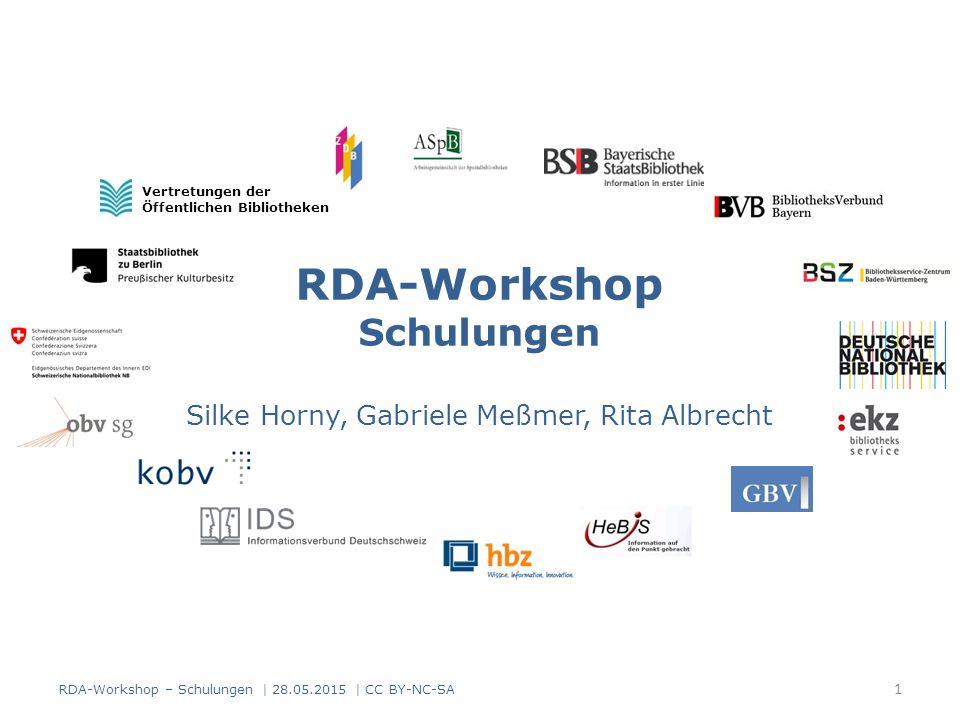 RDA-Workshop Schulungen Silke Horny, Gabriele Meßmer, Rita Albrecht Vertretungen der Öffentlichen Bibliotheken RDA-Workshop – Schulungen | 28.05.2015